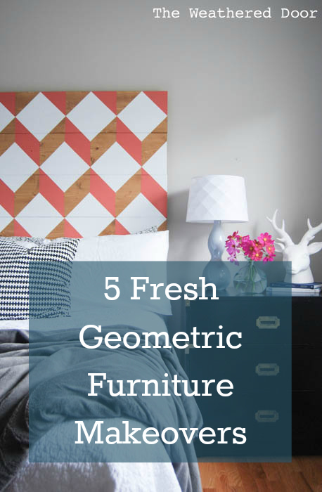 5 Fresh Geometric Furniture makeovers from theweathereddoor.com wd 1