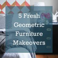 5 Fresh Geometric Furniture Makeovers