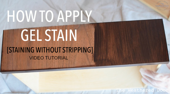 How to apply Gel Stain - staining without stripping gel stain video tutorial from The Weathered Door theweathereddoor.com