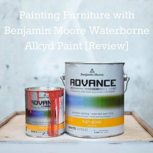Painting Furniture with Benjamin Moore Advance Waterborne Alkyd